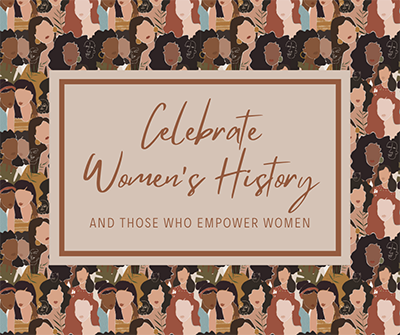 "Stylized image of women of all races with message, ""Celebrate Women's History and those who empower women"""
