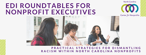 EDI Roundtable for Nonprofit Executives: Practical Strategies for Dismantling Racism within North Carolina Nonprofits