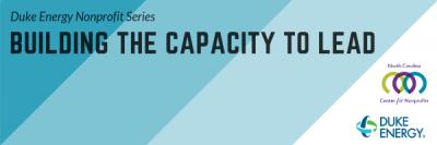 Duke Energy Nonprofit Series: Building the Capacity to Lead